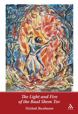 The Light and Fire of the Baal Shem Tov 9780826418883