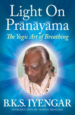 Light on Pranayama: The Yogic Art of Breathing 9780824506865