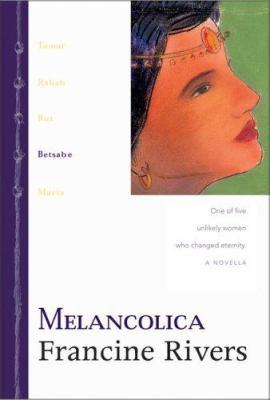 Linea de Gracia: Melancolica: Betsabe: Betsabe. Una de Cinco Mujeres Increibles Que Cambiaron La Eternidad 9780829738896