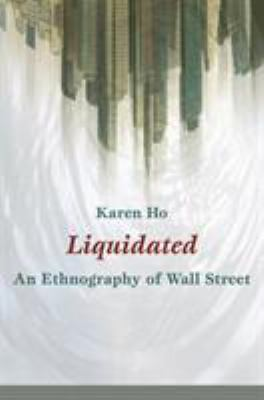 Liquidated: An Ethnography of Wall Street 9780822345992