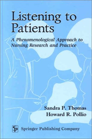 Listening to Patients: A Phenomenological Approach to Nursing Research and Practice 9780826114662