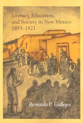 Literacy, Education, and Society in New Mexico 1693-1821 9780826313492