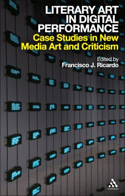 Literary Art in Digital Performance: Case Studies in New Media Art and Criticism 9780826436801