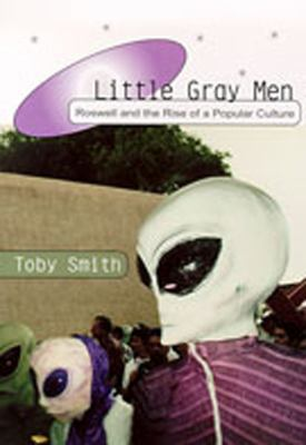 Little Gray Men: Roswell and the Rise of a Popular Culture 9780826321213