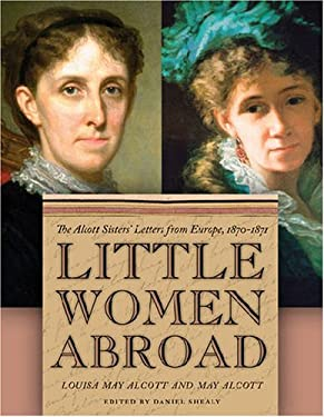 Little Women Abroad: The Alcott Sisters' Letters from Europe, 1870-1871 9780820330099