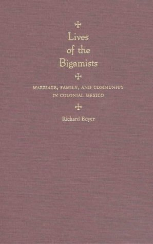 Lives of the Bigamists: Marriage, Family, and Community in Colonial Mexico 9780826315717