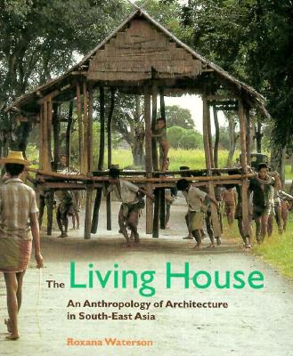 Living House: An Anthropology of Architecture in South-East Asia 9780823028351