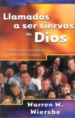 Llamados A Ser Siervos de Dios: La Tarea Mas Importante Para Cada Cristiano = On Being a Servant of God 9780825418624