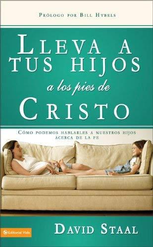 Lleva Tus Hijos A los Pies de Cristo: Como Podemos Hablarles A Nuestros Hijos Acerca de la Fe = Leading Your Child Jesus 9780829752120