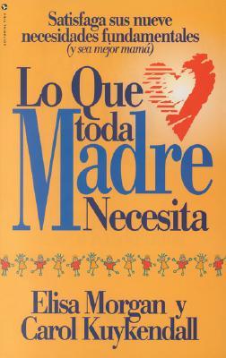 Lo Que Toda Madre Necesita = What Every Mom Needs 9780829706161