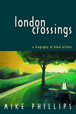 London Crossings: A Biography of Black Britain 9780826463647