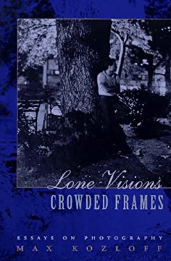 Lone Visions, Crowded Frames: Essays on Photography 9780826314949