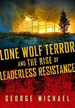 Lone Wolf Terror and the Rise of Leaderless Resistance 9780826518552