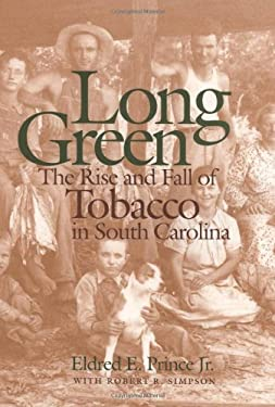 Long Green: The Rise and Fall of Tobacco in South Carolina 9780820321769