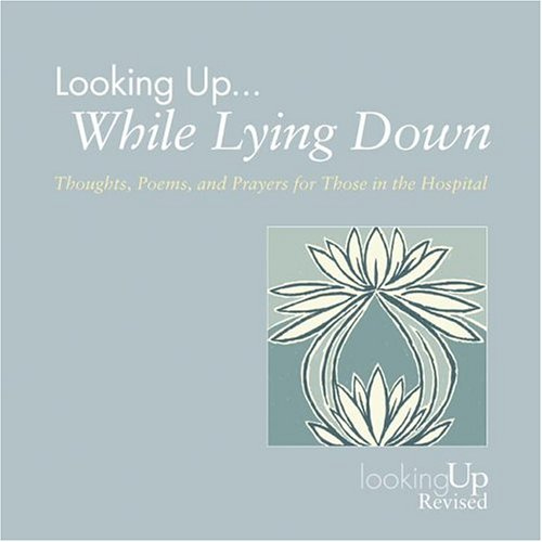 Looking Up... While Lying Down: Thoughts, Poems, and Prayers for Those in the Hospital 9780829816235