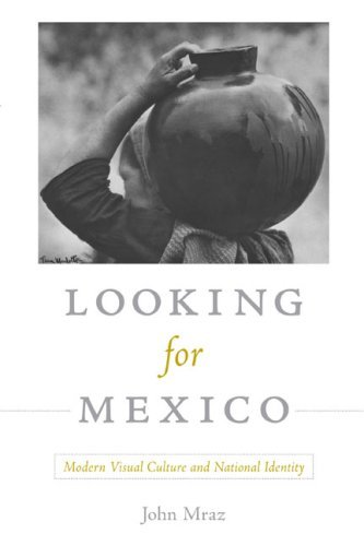 Looking for Mexico: Modern Visual Culture and National Identity 9780822344438