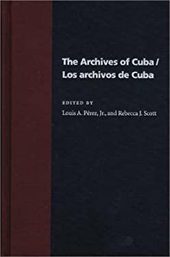 Los Archivos de Cuba = The Archives of Cuba 9780822941958