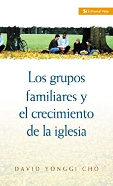 Los Grupos Familiares y el Crecimiento de la Iglesia 9780829713466
