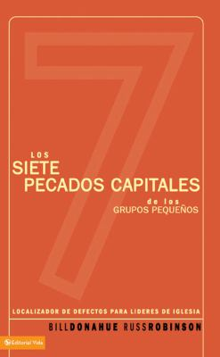 Los Siete Pecados Capitales de los Grupos Pequenos: Localizador de Defectos Para Lideres de Iglesia = The Seven Deadly Sins of Small Group Ministry 9780829748840