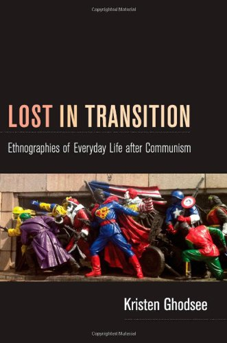 Lost in Transition: Ethnographies of Everyday Life After Communism 9780822351023