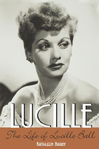 Lucille: The Life of Lucille Ball - Brady, Kathleen