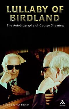 Lullaby of Birdland: The Autobiography of George Shearing [With Braille Bookmark] 9780826460158