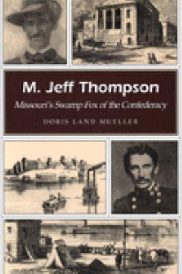 M. Jeff Thompson: Missouri's Swamp Fox of the Confederacy 9780826217240