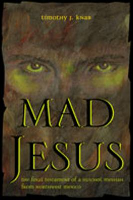 Mad Jesus: The Final Testament of a Huichol Messiah from Northwest Mexico 9780826332042