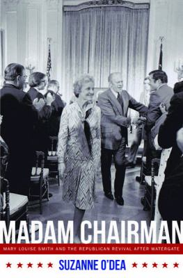 Madam Chairman: Mary Louise Smith and the Republican Revival After Watergate 9780826219954