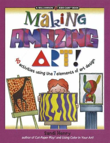 Making Amazing Art!: 40 Activities Using the 7 Elements of Art Design 9780824967956