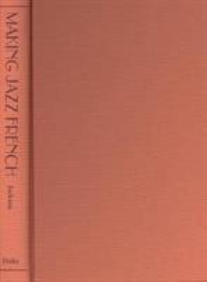 Making Jazz French: Music and Modern Life in Interwar Paris 9780822331377