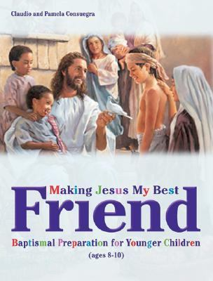 Making Jesus My Best Friend: Baptism Preparation for Younger Children (Ages 8-10) 9780828018364