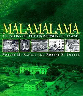 Malamalama: A History of the University of Hawai'i 9780824820060