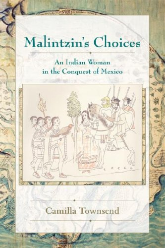 Malintzin's Choices: An Indian Woman in the Conquest of Mexico 9780826334053