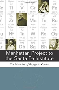 Manhattan Project to Santa Fe Institute: The Memoirs of George A. Cowan 9780826348708