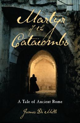 Martyr of the Catacombs: A Tale of Ancient Rome: A Novel 9780825421433