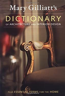 Mary Gilliatt's Dictionary of Architecture and Interior Design: Plus Essential Terms for the Home 9780823013395