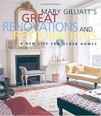 Mary Gilliatt's Great Renovations and Restorations: A New Life for Older Homes 9780823021666