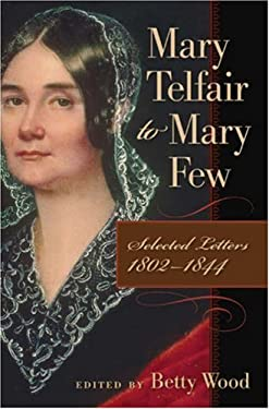 Mary Telfair to Mary Few: Selected Letters, 1802-1844 9780820329208
