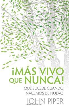 Mas Vivo Que Nunca!: Que Sucede Cuando Nacemos de Nuevo = Finally Alive 9780825417993
