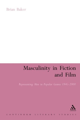 Masculinity in Fiction and Film: Representing Men in Popular Genres, 1945-2000 9780826486523