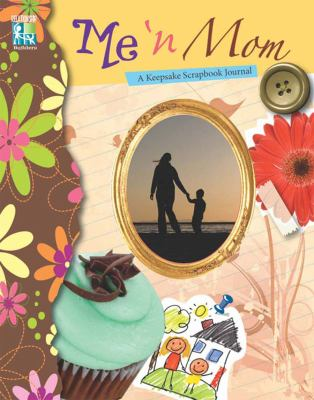 Me 'n Mom: A Keepsake Scrapbook Journal 9780824914356