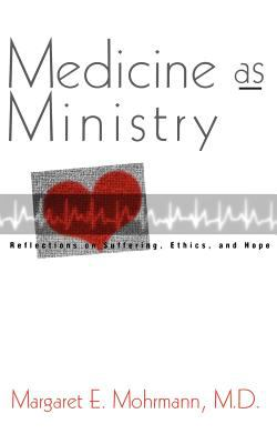 Medicine as Ministry: Reflections on Suffering, Ethics, and Hope 9780829810738