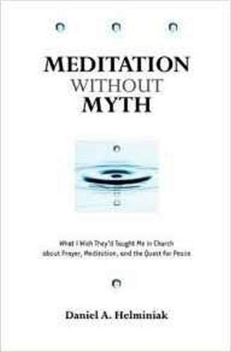 Meditation Without Myth: What I Wish They'd Taught Me in Church about Prayer, Meditation, and the Quest for Peace 9780824523084