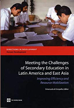Meeting the Challenges of Secondary Education in Latin America and East Asia: Improving Efficiency and Resource Mobilization 9780821366455