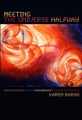 Meeting the Universe Halfway: Quantum Physics and the Entanglement of Matter and Meaning 9780822339175