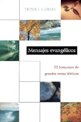 Mensajes Evangelicos: 52 Bosquejos de Grandes Temas Biblicos = Evangelical Messages 9780825411328