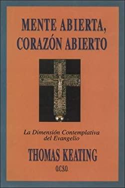 Mente Abierta, Corazon Abierto: La Dimension Contemplativa del Evangelio = Open Mind, Open Heart 9780826413413
