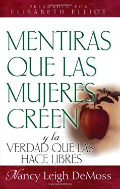 Mentiras Que Las Mujeres Creen y La Verdad Que Las Hace Libres = Lies Women Believe and the Truth That Sets Them Free 9780825411601