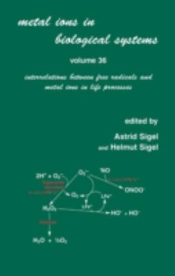 Metal Ions in Biological Systems: Volume 36: Interrelations Between Free Radicals and Metal Ions in Life Processes 9780824719562